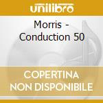 Morris - Conduction 50 cd musicale di Lawrence d.