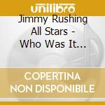 Who was it sang that song - rushing jimmy cd musicale di The jimmy rushing all stars