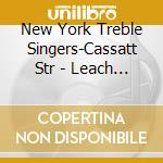 New York Treble Singers-Cassatt Str - Leach -  Ariadne'S Lament cd musicale di Mary jane leach