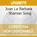 Shamansong - cd musicale di Joan la barbara