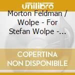 Choir Of St. Ignatius Of Antioch, N - Feldman, Wolpe -  For Stefan Wolpe cd musicale di Morton feldman & stefan wolpe