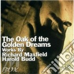 The oak of the golden... - cd musicale di Richard maxfield & harold nbud