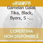 Gamelan Galak Tika, Black, Byers, S - Ziporyn -  Amok!, Tire Fire cd musicale di Ziporyn Evan