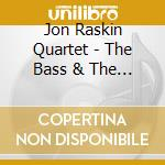 Jon Raskin Quartet - The Bass & The Bird Pond cd musicale di John raskin quartet (tim berne