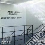 A. Laster - Cuong Vu - B. Carrott - E. - Andy Laster S Lessness -  Window Silv cd musicale di Andy laster's lessne