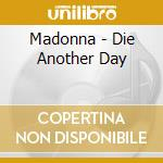 DIE ANOTHER DAY (6 TRACKS) cd musicale di MADONNA