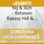 BETWEEN RAISING HELL & AMAZIN GRACE cd musicale di BIG & RICH