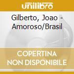 Amoroso/brasil cd musicale di Joao Gilberto