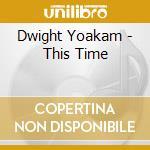 THIS TIME cd musicale di YOAKAM DWIGHT