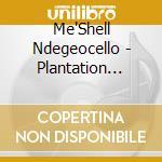 Me'Shell Ndegeocello - Plantation Lullabies cd musicale di ME' SHELL NDEGEOCEL