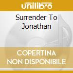 SURRENDER TO JONATHAN cd musicale di RICHMAN JONATHAN