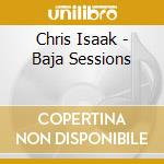 BAJA SESSIONS cd musicale di ISAAK CHRIS
