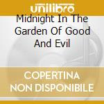 MIDNIGHT IN THE GARDEN OF GOOD AND E cd musicale di O.S.T.