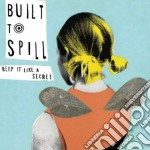 KEEP IT LIKE A SECRET cd musicale di BUILT TO SPILL