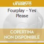 YES,PLEASE! cd musicale di FOURPLAY