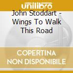 Wings to walk this road cd musicale