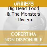 Riviera cd musicale di Big head todd & the monsters
