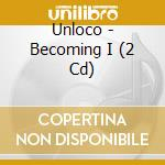 Becoming i cd musicale di Unloco