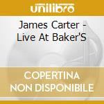 LIVE AT BAKERS KEYBOARD LOUNGE cd musicale di CARTER JAMES