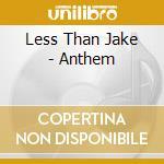 ANTHEM cd musicale di LESS THAN JAKE