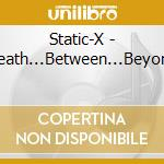 BENEATH BETWEEN BEYOND cd musicale di STATIC-X