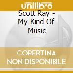 MY KIND OF MUSIC cd musicale di SCOTT ROY
