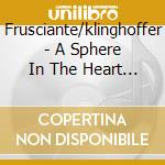 A SPHERE IN THE HEART OF SILENCE cd musicale di FRUSCIANTE J./KLINGHOFFER J.