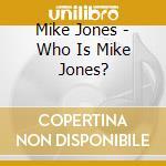 Who is mike jones? cd musicale di Mike Jones