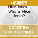 Who is mike jones? cd musicale di Mike Jones
