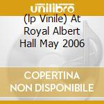 (LP VINILE) AT ROYAL ALBERT HALL MAY 2006 lp vinile di CREAM
