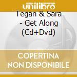 Get along - cd+dvd cd musicale di Tegan & sara