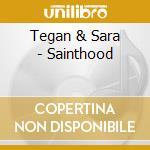 Tegan & Sara - Sainthood cd musicale di Tegan & sara