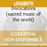 Invocations (sacred music of the world) cd musicale di Artisti Vari