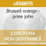 Bruised orange - prine john cd musicale di John Prine