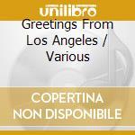 GREETINGS FROM LOS ANGELES                cd musicale di Artisti Vari