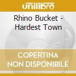 HARDEST TOWN                              cd musicale di Bucket Rhino