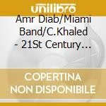 21st century arabia - cd musicale di Amr diab/miami band/c.khaled