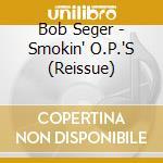 SMOKIN' OPS cd musicale di SEGER BOB