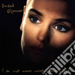 I DO NOT WANT WHAT I HAVEN'T GOT cd musicale di Sinead O'connor