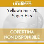 20 superhits cd musicale di Yellowman