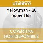 Yellowman - 20 Super Hits cd musicale di Yellowman
