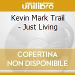 Just living cd musicale di Trail kevin mark
