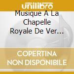 Musique de la chapelle royale cd musicale di Artisti Vari
