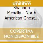 North american ghost music cd musicale di Shannon Mcnally