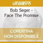 FACE THE PROMISE cd musicale di SEGER BOB