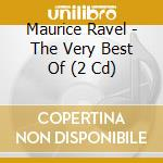 THE VERY BEST OF RAVEL cd musicale di ARTISTI VARI