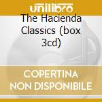 THE HACIENDA CLASSICS (BOX 3CD) cd musicale di ARTISTI VARI