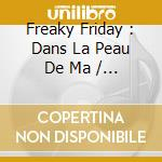 FREAKY FRIDAY cd musicale di O.S.T.