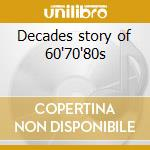 Decades story of 60'70'80s cd musicale di Artisti Vari