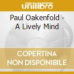 A LIVELY MIND cd musicale di OAKENFOLD PAUL